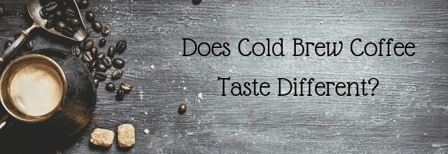 Does Cold Brew Coffee Taste Different