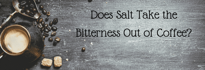 Does Salt Take the Bitterness Out of Coffee