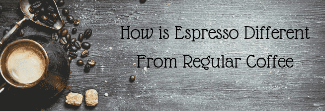 How is Espresso Different From Regular Coffee