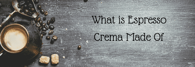 What is Espresso Crema Made Of