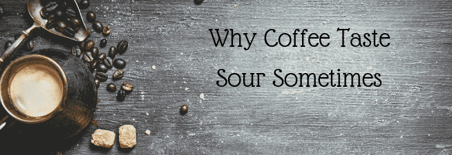 Why Coffee Taste Sour Sometimes